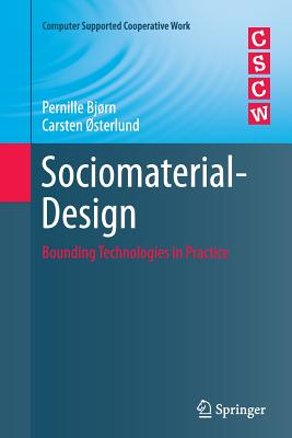 Sociomaterial-Design: Bounding Technologies in Practice - Bjorn, Pernille, and Osterlund, Carsten