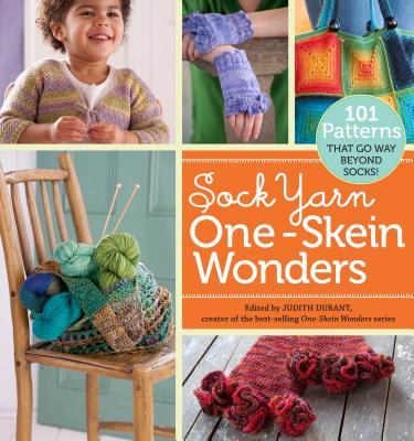 Sock Yarn One-Skein Wonders(r): 101 Patterns That Go Way Beyond Socks! - Durant, Judith (Editor)