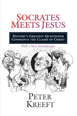 Socrates Meets Jesus: History's Greatest Questioner Confronts the Claims of Christ - Kreeft, Peter