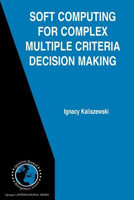 Soft Computing for Complex Multiple Criteria Decision Making - Kaliszewski, Ignacy