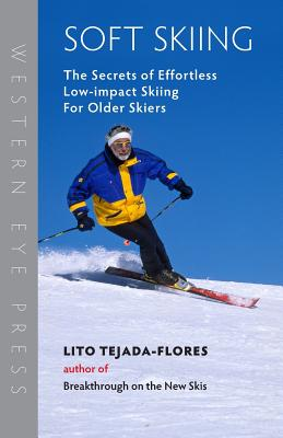 Soft Skiing: The Secrets of Effortless, Low-Impact Skiing for Older Skiers - Tejada-Flores, Lito