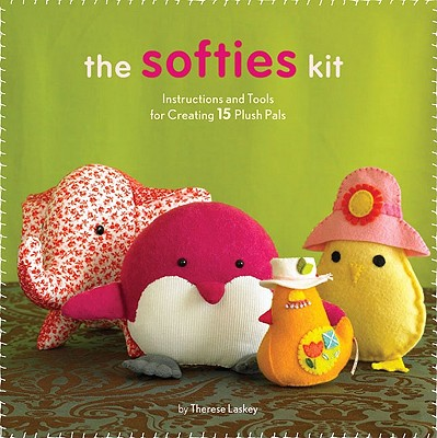 Softies Kit: Instructions and Tools for Creating 15 Plush Pals - Laskey, Therese, and Chronicle Books (Creator)