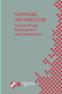 Software Architecture: System Design, Development and Maintenance: 17th World Computer Congress - Tc2 Stream / 3rd Ieee/Ifip Conference on Software Architecture (Wicsa3), August 25-30, 2002, Montréal, Québec, Canada - Bosch, Jan (Editor), and Gentleman, Morven (Editor), and Hofmeister, Christine (Editor)