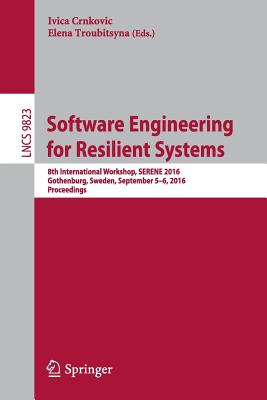 Software Engineering for Resilient Systems: 8th International Workshop, Serene 2016, Gothenburg, Sweden, September 5-6, 2016, Proceedings - Crnkovic, Ivica (Editor)