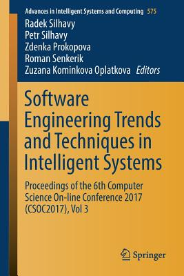 Software Engineering Trends and Techniques in Intelligent Systems: Proceedings of the 6th Computer Science On-Line Conference 2017 (Csoc2017), Vol 3 - Silhavy, Radek (Editor)