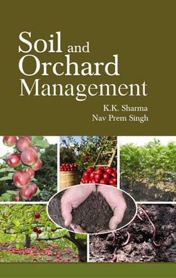 Soil and Orchard Management - Sharma, K. K., and Singh, Nav Prem, Dr.