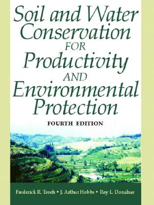 Soil and Water Conservation for Productivity and Environmental Protection - Troeh, Frederick R, and Hobbs, J Arthur, and Donahue, Roy L