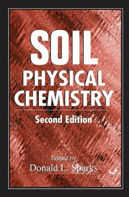 Soil Physical Chemistry, Second Edition - Sparks, Donald L (Editor)