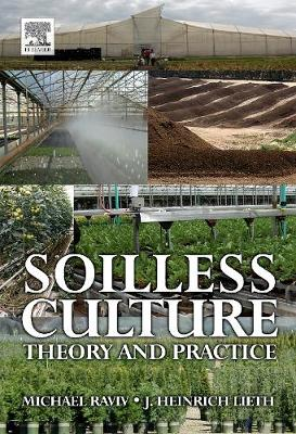 Soilless Culture: Theory and Practice - Raviv, Michael (Editor), and Lieth, J Heinrich (Editor)