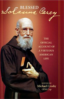 Solanus Casey: The Official Account of a Virtuous American Life - Crosby, Michael