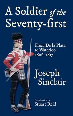 Soldier of the Seventy-First: From de La Plata to Waterloo 1806-1815 - Sinclair, Joseph