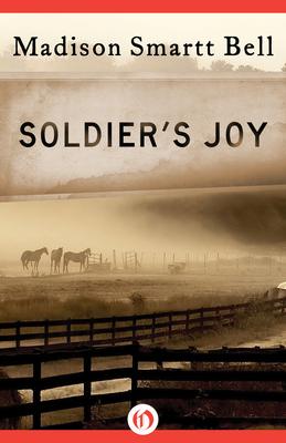 Soldier's Joy - Bell, Madison Smartt