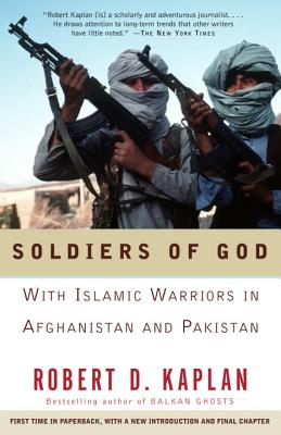 Soldiers of God: With Islamic Warriors in Afghanistan and Pakistan - Kaplan, Robert