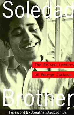 Soledad Brother: The Prison Letters of George Jackson - Jackson, George, and Jackson, Jonathan, Jr. (Foreword by)