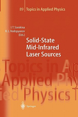 Solid-State Mid-Infrared Laser Sources - Sorokina, Irina T. (Editor), and Vodopyanov, Konstantin L. (Editor)