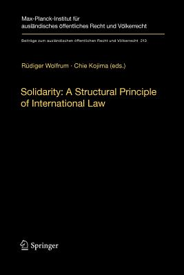 Solidarity: A Structural Principle of International Law - Wolfrum, Rudiger (Editor), and Kojima, Chie (Editor)