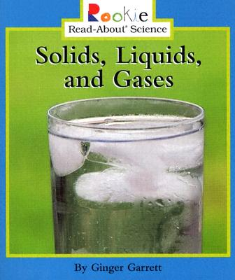 Solids, Liquids, and Gases - Garrett, Ginger, and Bullock, Linda (Consultant editor)
