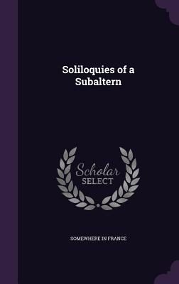 Soliloquies of a Subaltern - France, Somewhere In