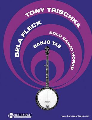 Solo Banjo Works: Banjo Tab - Trischka, Tony, and Fleck, Bela