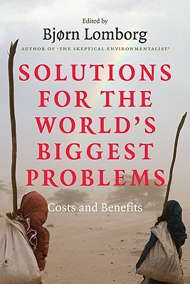 Solutions for the World's Biggest Problems: Costs and Benefits - Lomborg, Bjorn (Editor)