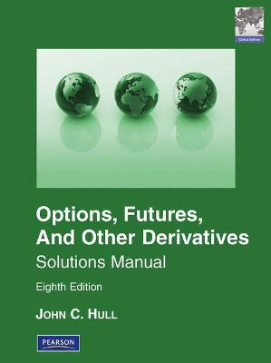 Solutions Manual for Options, Futures & Other Derivatives Global Edition - Hull, John