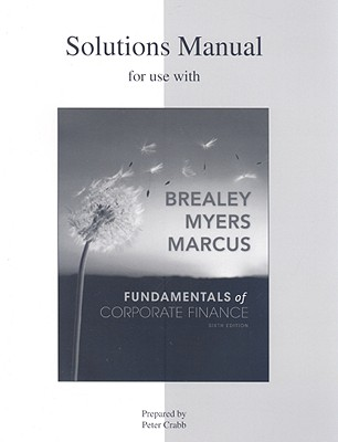 Solutions Manual for Use with Fundamentals of Corporate Finance - Brealey, Richard A, Professor, and Myers, Stewart C, and Marcus, Alan J, Professor