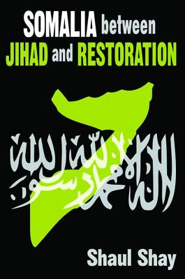 Somalia Between Jihad and Restoration - Shay, Shaul