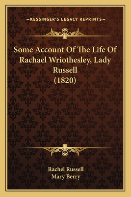 Some Account of the Life of Rachael Wriothesley, Lady Russell (1820) - Russell, Rachel, and Berry, Mary, Dr. (Editor)