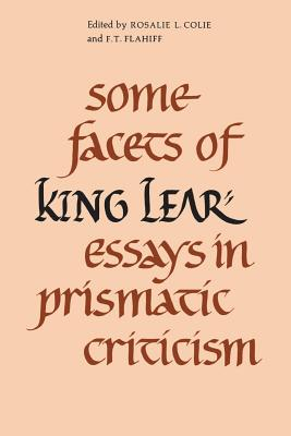 Some Facets of King Lear: Essays in Prismatic Criticism - Colie, Rosalie L