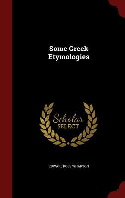 Some Greek Etymologies - Wharton, Edward Ross