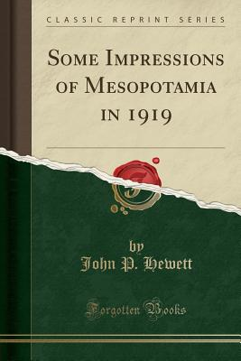 Some Impressions of Mesopotamia in 1919 (Classic Reprint) - Hewett, John P