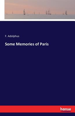 Some Memories of Paris - Adolphus, F