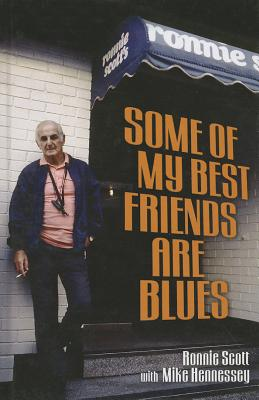 Some of My Best Friends Are Blues - Scott, Ronnie, and Hennessey, Mike