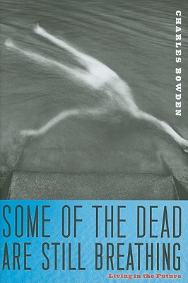 Some of the Dead Are Still Breathing: Living in the Future - Bowden, Charles
