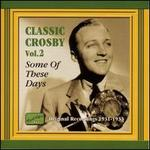 Some of These Days: Classic Crosby, Vol. 2: 1931-1933