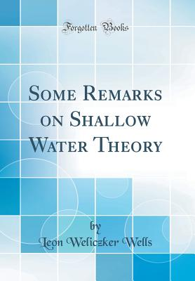 Some Remarks on Shallow Water Theory (Classic Reprint) - Wells, Leon Weliczker