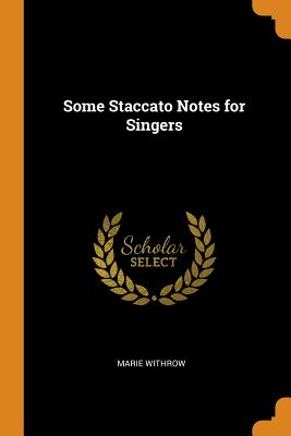 Some Staccato Notes for Singers - Withrow, Marie