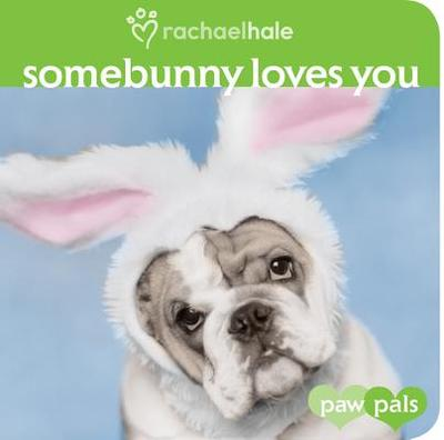 Somebunny Loves You - Hale, Rachael, and Gerver, Jane E (Text by)