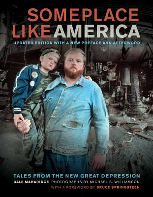 Someplace Like America: Tales from the New Great Depression - Maharidge, Dale, and Springsteen, Bruce (Foreword by), and Williamson, Michael S (Photographer)