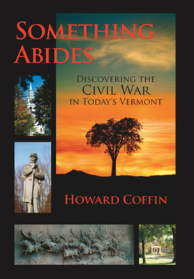 Something Abides: Discovering the Civil War in Today's Vermont - Coffin, Howard