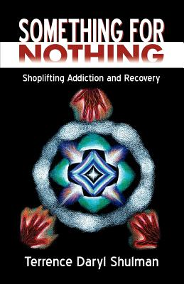 Something for Nothing: Shoplifting Addiction and Recovery - Shulman, Terrence Daryl