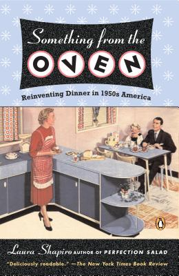 Something from the Oven: Reinventing Dinner in 1950s America - Shapiro, Laurie Gwen