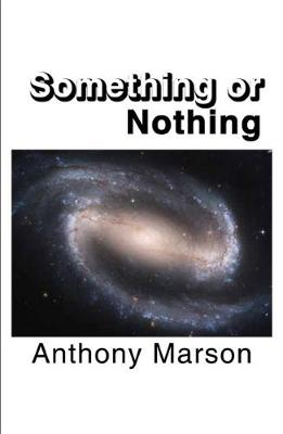 Something or Nothing: A Search for My Personal Theory of Everything - Marson, Anthony