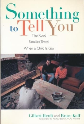 Something to Tell You: The Road Families Travel When a Child Is Gay - Herdt, Gilbert H, and Koff, Bruce, Professor, and Gilbert, H Herdt