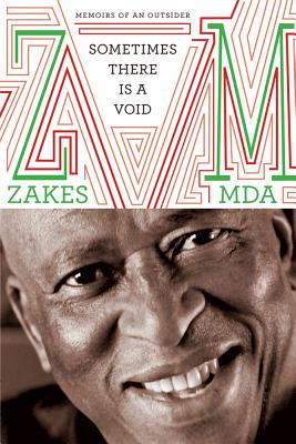 Sometimes There Is a Void: Memoirs of an Outsider - Mda, Zakes, and Mda