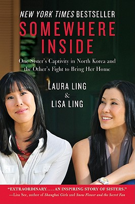 Somewhere Inside: One Sister's Captivity in North Korea and the Other's Fight to Bring Her Home - Ling, Laura, and Ling, Lisa