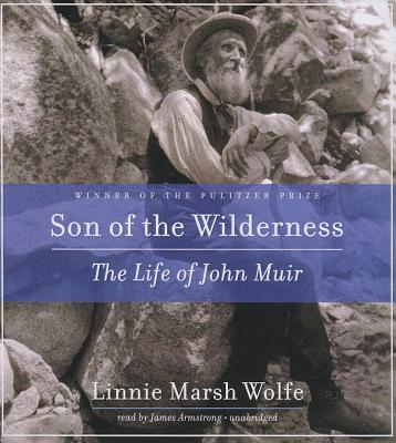 Son of the Wilderness: The Life of John Muir - Wolfe, Linnie Marsh, and Armstrong, James (Read by)