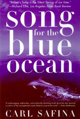 Song for the Blue Ocean: Encounters Along the World's Coasts and Beneath the Seas - Safina, Carl