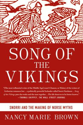 Song of the Vikings: Snorri and the Making of Norse Myths - Brown, Nancy Marie