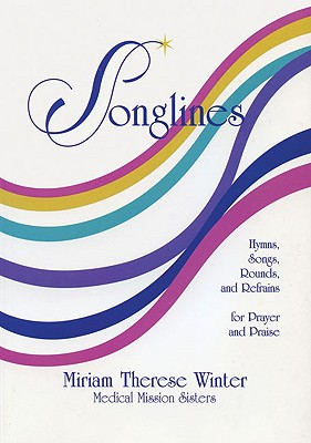 Songlines: Hymns, Songs, Rounds and Refrains for Prayer and Praise - Winter, Miriam Therese, Ph.D.